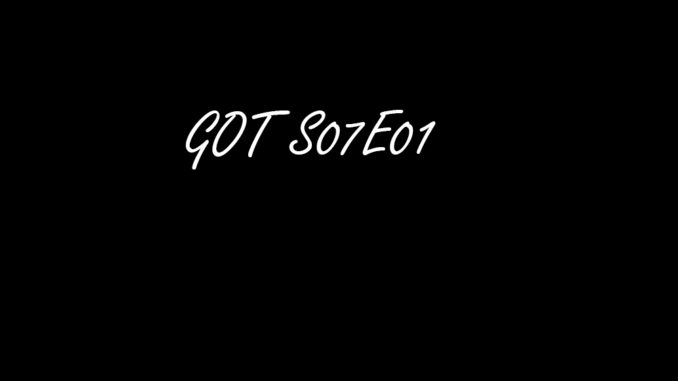 Game of thrones season 7 Episode 1- Dragonstone