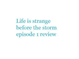 Life is strange before the storm episode 1 review