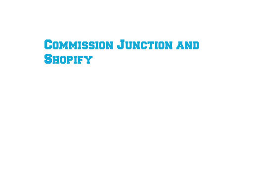 Commission Junction and Shopify