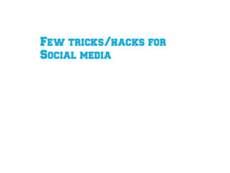 Few tricks/hacks for Social media
