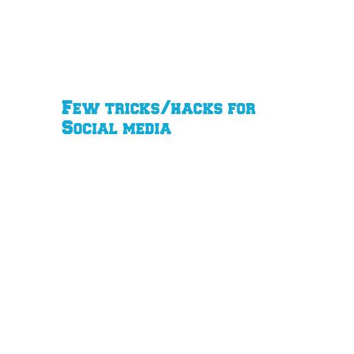 Few tricks/hacks for Social media